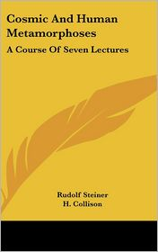 Cosmic and Human Metamorphoses: A Course of Seven Lectures - Rudolf Steiner, H. Collison (Editor)
