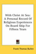 With Christ at Sea: A Personal Record of Religious Experiences on Board Ship for Fifteen Years