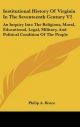 Institutional History of Virginia in the Seventeenth Century V2 - Philip A Bruce