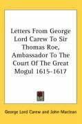 Letters from George Lord Carew to Sir Thomas Roe, Ambassador to the Court of the Great Mogul 1615-1617