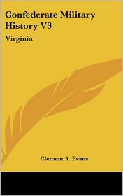 Confederate Military History V3: Virginia - Clement A. Evans (Editor)