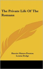 Private Life of the Romans - Harriet Waters Preston, Louisa Dodge