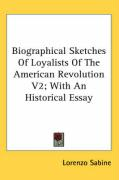 Biographical Sketches of Loyalists of the American Revolution V2; With an Historical Essay