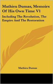 Mathieu Dumas, Memoirs of His Own Time V1: Including the Revolution, the Empire and the Restoration - Mathieu Dumas (Editor)