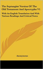The Septuagint Version of the Old Testament and Apocrypha V1: With an English Translation and with Various Readings and Critical Notes - Anonymous