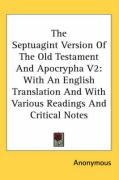 The Septuagint Version of the Old Testament and Apocrypha V2: With an English Translation and with Various Readings and Critical Notes