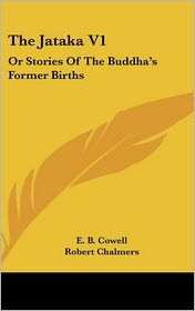 Jataka V1: Or Stories of the Buddha's Former Births - Edward B. Cowell (Editor), E.B. Cowell (Editor), Robert Chalmers (Translator)