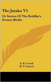 Jataka V5: Or Stories of the Buddha's Former Births - Edward B. Cowell (Editor), E.B. Cowell (Editor), H.T. Francis (Translator)