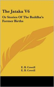 Jataka V6: Or Stories of the Buddha's Former Births - Edward B. Cowell (Editor), E.B. Cowell (Editor)