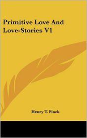 Primitive Love and Love-Stories V1 - Henry T. Finck