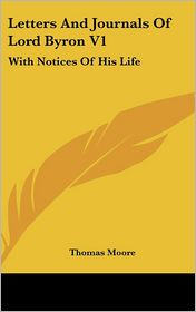 Letters and Journals of Lord Byron V1: With Notices of His Life - Thomas Moore