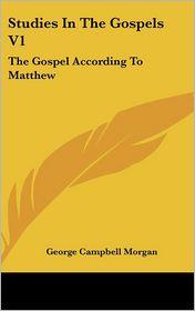 Studies in the Gospels V1: The Gospel according to Matthew - George Campbell Morgan (Translator)