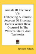 Annals of the West V2: Embracing a Concise Account of Principal Events Which Have Occurred in the Western States and Territories