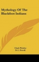 Mythology of the Blackfoot Indians - Clark Wissler; D C Duvall