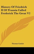 Carlyle, Thomas: History Of Friedrich II Of Prussia Called Frederick The Great V2