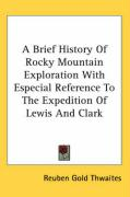 A Brief History of Rocky Mountain Exploration with Especial Reference to the Expedition of Lewis and Clark