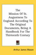 The Mission of St. Augustness to England According to the Original Documents, Being a Handbook for the Thirteenth Century