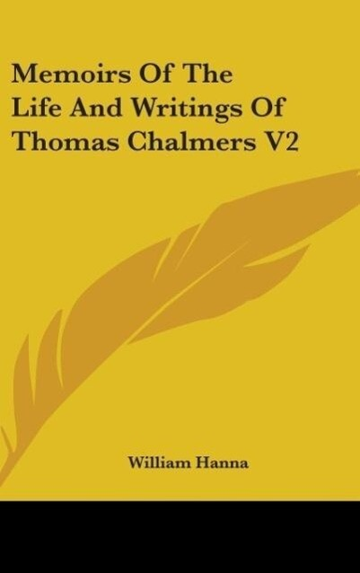 Memoirs Of The Life And Writings Of Thomas Chalmers V2 als Buch von William Hanna - William Hanna