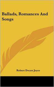 Ballads, Romances and Songs - Robert Dwyer Joyce