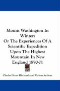 Mount Washington in Winter: Or the Experiences of a Scientific Expedition Upon the Highest Mountain in New England 1870-71