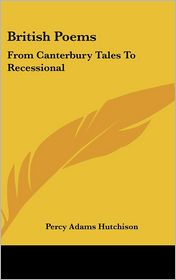 British Poems: From Canterbury Tales to Recessional - Percy Adams Hutchison