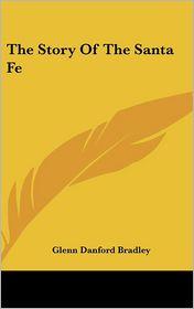 The Story of the Santa Fe - Glenn Danford Bradley