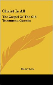 Christ Is All: The Gospel of the Old Testament, Genesis - Henry Law