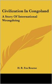 Civilization in Congoland: A Story of International Wrongdoing - H.R. Fox Bourne