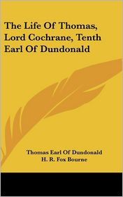 Life of Thomas, Lord Cochrane, Tenth Earl of Dundonald