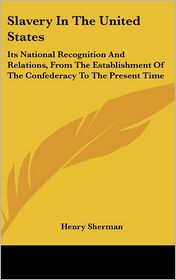 Slavery In The United States - Henry Sherman