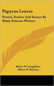 Papyrus Leaves - Henry Wadsworth Longfellow, Oliver W. Holmes, William F. Gill (Editor)