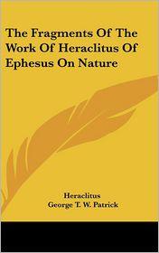 Fragments of the Work of Heraclitus of Ephesus on Nature - Heraclitus, George T.W. Patrick (Translator)