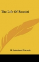 Life of Rossini - H Sutherland Edwards