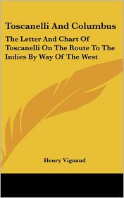 Toscanelli and Columbus: The Letter and Chart of Toscanelli on the Route to the Indies by Way of the West - Henry Vignaud