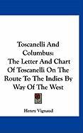 Toscanelli and Columbus: The Letter and Chart of Toscanelli on the Route to the Indies by Way of the West