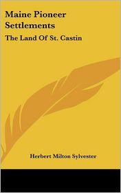 Maine Pioneer Settlements - Herbert Milton Sylvester