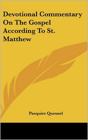 Devotional Commentary on the Gospel according to St Matthew - Pasquier Quesnel