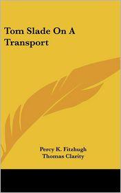 Tom Slade On A Transport - Percy Keese Fitzhugh, Thomas Clarity (Illustrator)