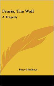 Fenris, the Wolf: A Tragedy - Percy Mackaye