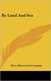 By Land and Sea - Perry Mason & Co