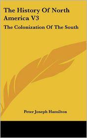 The History Of North America V3 - Peter Joseph Hamilton