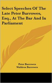 Select Speeches of the Late Peter Burrowes, Esq , at the Bar and in Parliament - Peter Burrowes, Waldron Burrowes (Editor)