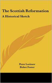 Scottish Reformation: A Historical Sketch - Peter Lorimer, Birket Foster (Illustrator)