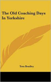 The Old Coaching Days in Yorkshire - Tom Bradley