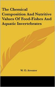 Chemical Composition and Nutritive Values of Food-Fishes and Aquatic Invertebrates - W. O. Atwater