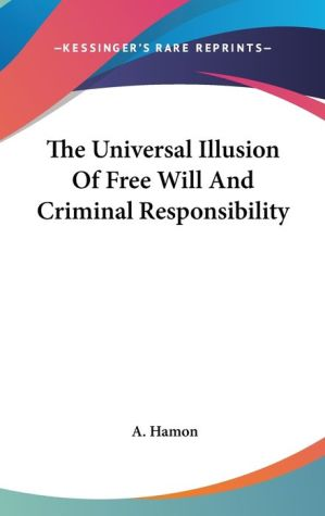 Universal Illusion of Free Will and Criminal Responsibility