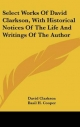 Select Works of David Clarkson, with Historical Notices of the Life and Writings of the Author - David Clarkson; Basil H Cooper