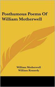 Posthumous Poems Of William Motherwell - William Motherwell, William Kennedy (Editor)