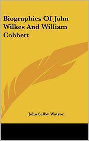 Biographies of John Wilkes and William Cobbett - John Selby Watson