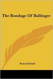 Bondage of Ballinger - Roswell Field